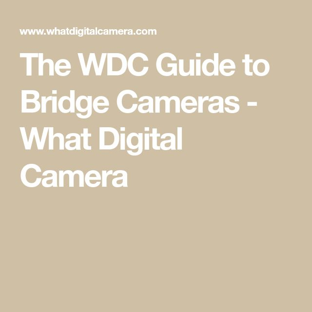 The WDC Guide to Bridge Cameras - What Digital Camera
