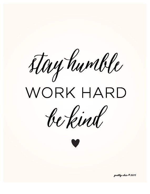 Happy Monday! Stay Humble. Work Hard. Be Kind. Inspirational Art by Pretty Chic SF
