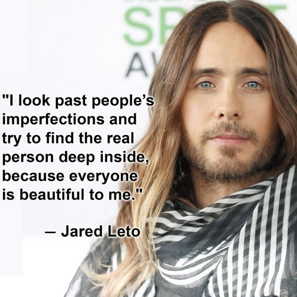 """""""I look past people's imperfections and try to find the real person deep inside, because everyone is beautiful to me."""" - Jared Leto"""
