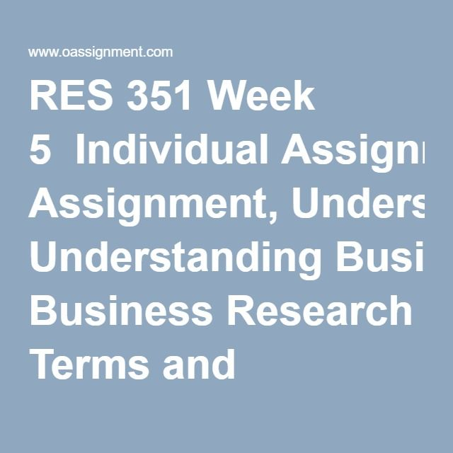 RES 351 Week 5  Individual Assignment, Understanding Business Research Terms and Concepts Part 3  Team Assignment, Preparing to Conduct Business Research Part 3  Learning Team Reflection  Final Exam ( Questions and Answers)