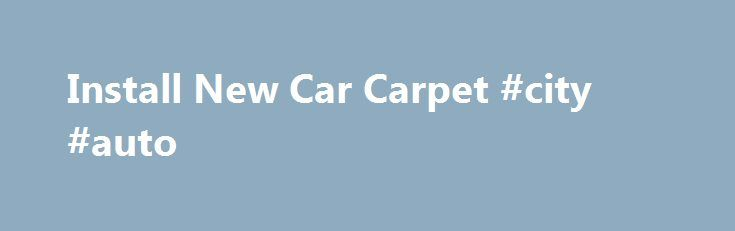 """Install New Car Carpet #city #auto http://germany.remmont.com/install-new-car-carpet-city-auto/  #auto carpet # Lay out the new carpet Let the new carpet sit on a flat surface for at least two hours to lose its curl. You got a great deal on a """"preowned"""" vehicle, but the carpeting in the car is simply a disaster. It's too far gone for stain removers—new carpeting is the best solution. You can buy preformed carpet specifically for your car's make, model and color and install it yourself. In…"""
