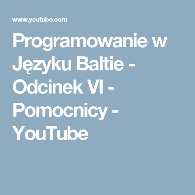 Programowanie w Języku Baltie - Odcinek VI - Pomocnicy - YouTube