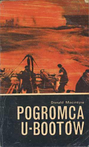 Pogromca U-bootów, Donald MacIntyre, Morskie, 1977, http://www.antykwariat.nepo.pl/pogromca-ubootow-donald-macintyre-p-1394.html