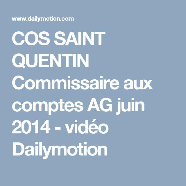 COS SAINT QUENTIN Commissaire aux comptes AG  juin 2014 - vidéo Dailymotion
