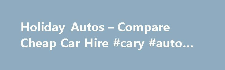 Holiday Autos – Compare Cheap Car Hire #cary #auto #mall http://autos.remmont.com/holiday-autos-compare-cheap-car-hire-cary-auto-mall/  #auto holidays # We search 1,500 car rental companies to find you the best price What our customers are saying provided by Trustpilot I've used Holiday Autos to book cars... Read more >The post Holiday Autos – Compare Cheap Car Hire #cary #auto #mall appeared first on Auto.