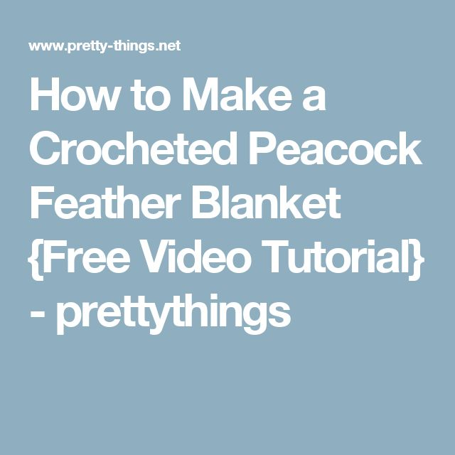 how to make a crocheted peacock feather blanket free video tutorial prettythings