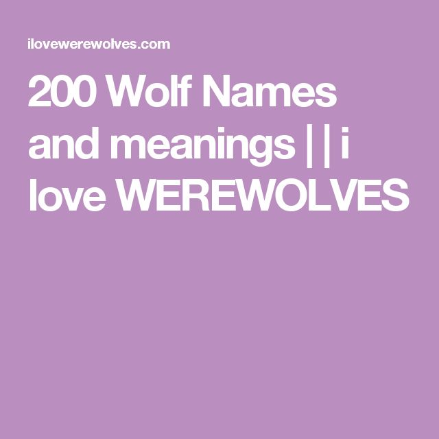 200 Wolf Names and meanings | | i love WEREWOLVES