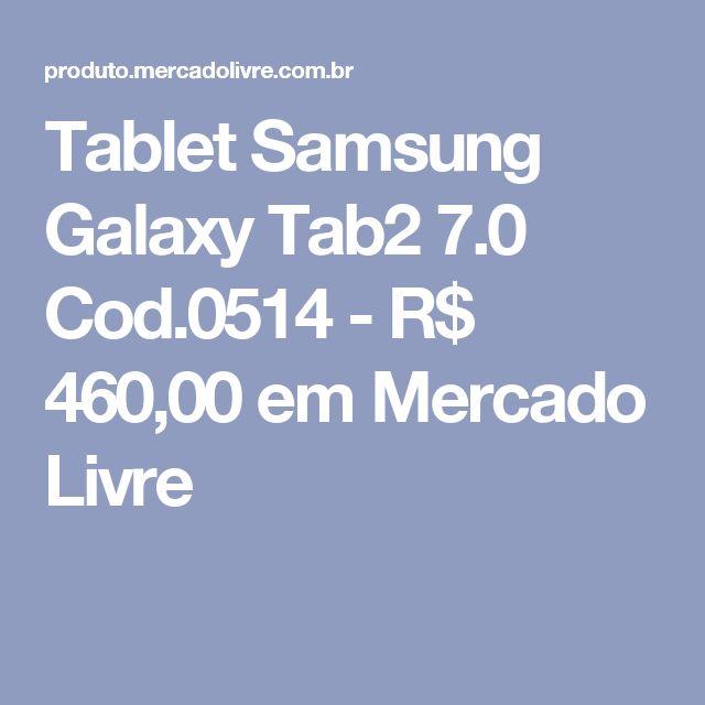 Tablet Samsung Galaxy Tab2 7.0 Cod.0514 - R$ 460,00 em Mercado Livre