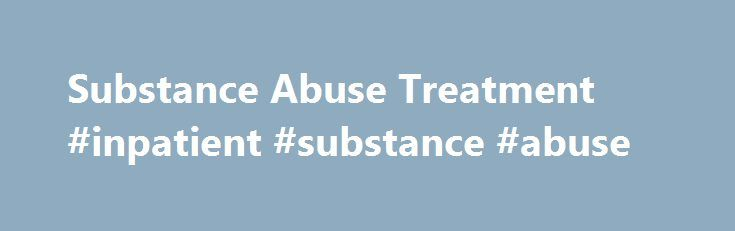 Substance Abuse Treatment #inpatient #substance #abuse http://maryland.nef2.com/substance-abuse-treatment-inpatient-substance-abuse/  # Substance Abuse Treatment BRC was founded by a group of recovering alcoholics seeking to improve their living conditions. We know well that substance abuse is one of the most common and most challenging barriers to health and housing stability. BRC's inpatient and outpatient substance abuse treatment programs that specialize in addressing the complex needs…