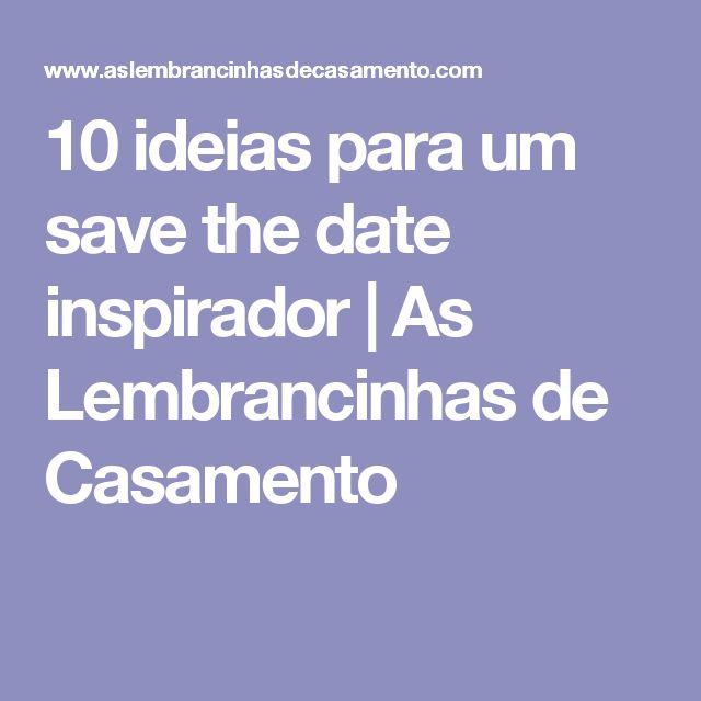 10 ideias para um save the date inspirador | As Lembrancinhas de Casamento
