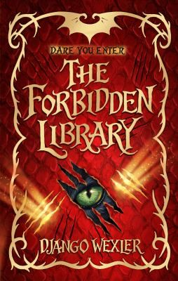 The forbidden library / Django Wexler ; illustrations, David Wyatt - click here to reserve a copy from Prospect Library