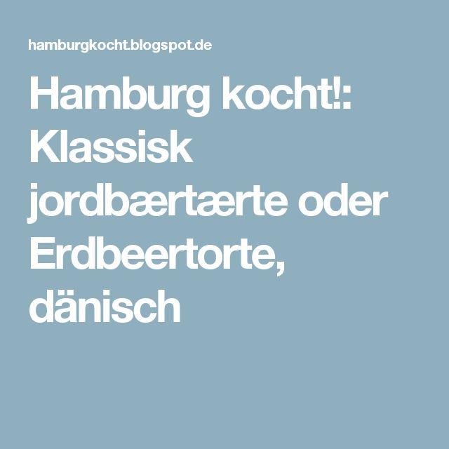 Hamburg kocht!: Klassisk jordbærtærte oder Erdbeertorte, dänisch