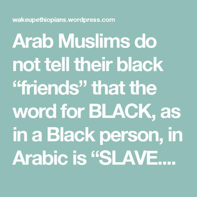 """Arabieren haten zwarte mensen.Ze vertellen hun """"zwarte vrienden"""" niet dat het Arabische woord voor ZWART .....SLAAF is"""