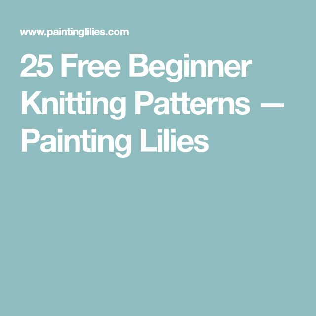 25 Free Beginner Knitting Patterns — Painting Lilies