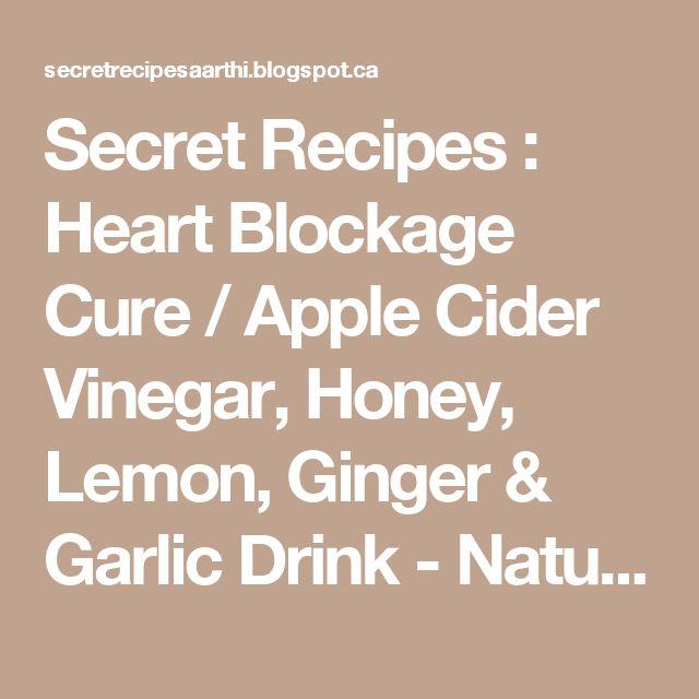 Secret Recipes : Heart Blockage Cure / Apple Cider Vinegar, Honey, Lemon, Ginger & Garlic Drink - Natural Home Remedy for Heart Disease
