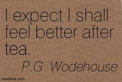 I always feel better after tea. ALWAYS. Tea quote.