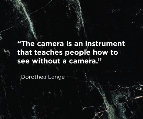 """The camera is an instrument that teaches people how to see without a camera."" Dorothea Lange bit.ly/crowd_books"