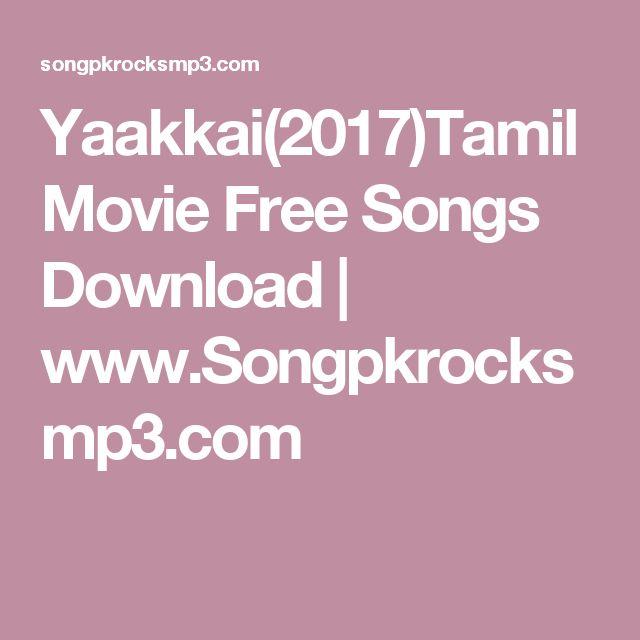 Yaakkai(2017)Tamil Movie Free Songs Download |           www.Songpkrocksmp3.com