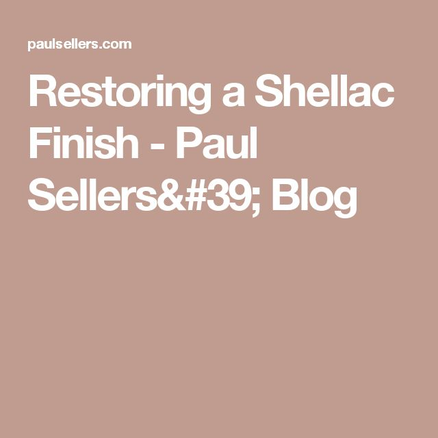 Restoring a Shellac Finish - Paul Sellers' Blog