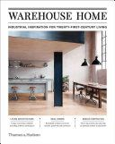 Warehouse home : industrial inspiration for twenty-first-century living / Sophie Bush