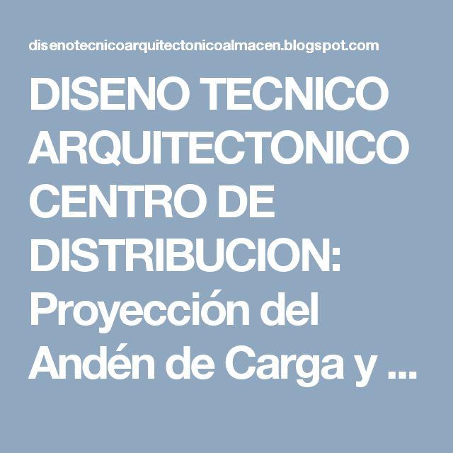 DISENO TECNICO ARQUITECTONICO CENTRO DE DISTRIBUCION: Proyección del Andén de Carga y Descarga
