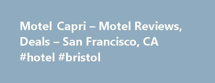 Motel Capri – Motel Reviews, Deals – San Francisco, CA #hotel #bristol http://hotel.remmont.com/motel-capri-motel-reviews-deals-san-francisco-ca-hotel-bristol/  #capri motel # Motel Capri Reviews, San Francisco Reviewed 2 weeks ago This hotel was pricey (though not by San Fran standards) but was in a good location to walk to variety of eateries, small shops and bus stops. Our corner room was spacious and clean. Big TV, small frig and coffee maker available. Free […]