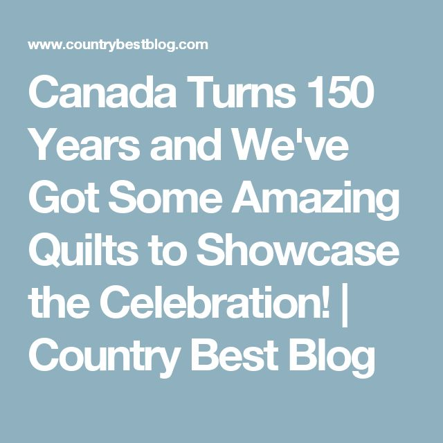 Canada Turns 150 Years and We've Got Some Amazing Quilts to Showcase the Celebration! | Country Best Blog