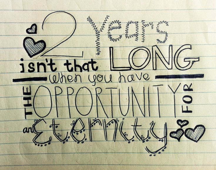 """""""Two years isn't that long when you have the opportunity for an eternity."""" -Matt Neuenswander (aka the love of my life)!"""