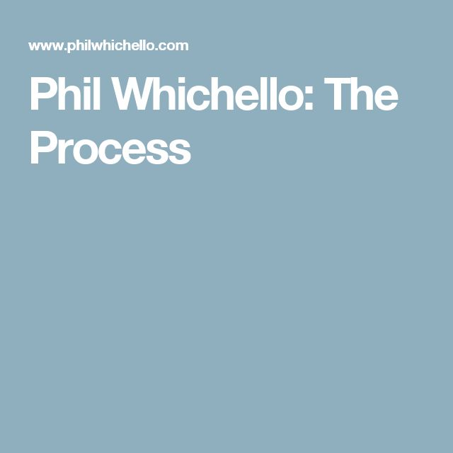 Phil Whichello: The Process
