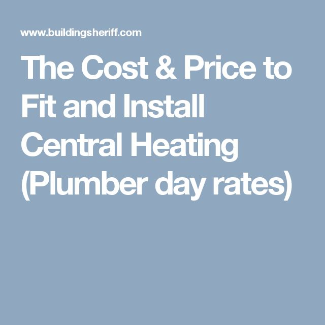 The Cost & Price to Fit and Install Central Heating (Plumber day rates)