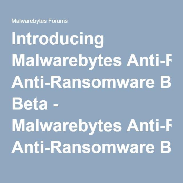 Introducing Malwarebytes Anti-Ransomware Beta - Malwarebytes Anti-Ransomware Beta - Malwarebytes Forums