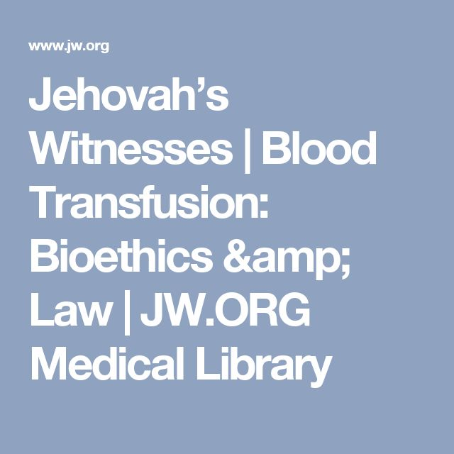 Jehovah's Witnesses | Blood Transfusion: Bioethics & Law | JW.ORG Medical Library