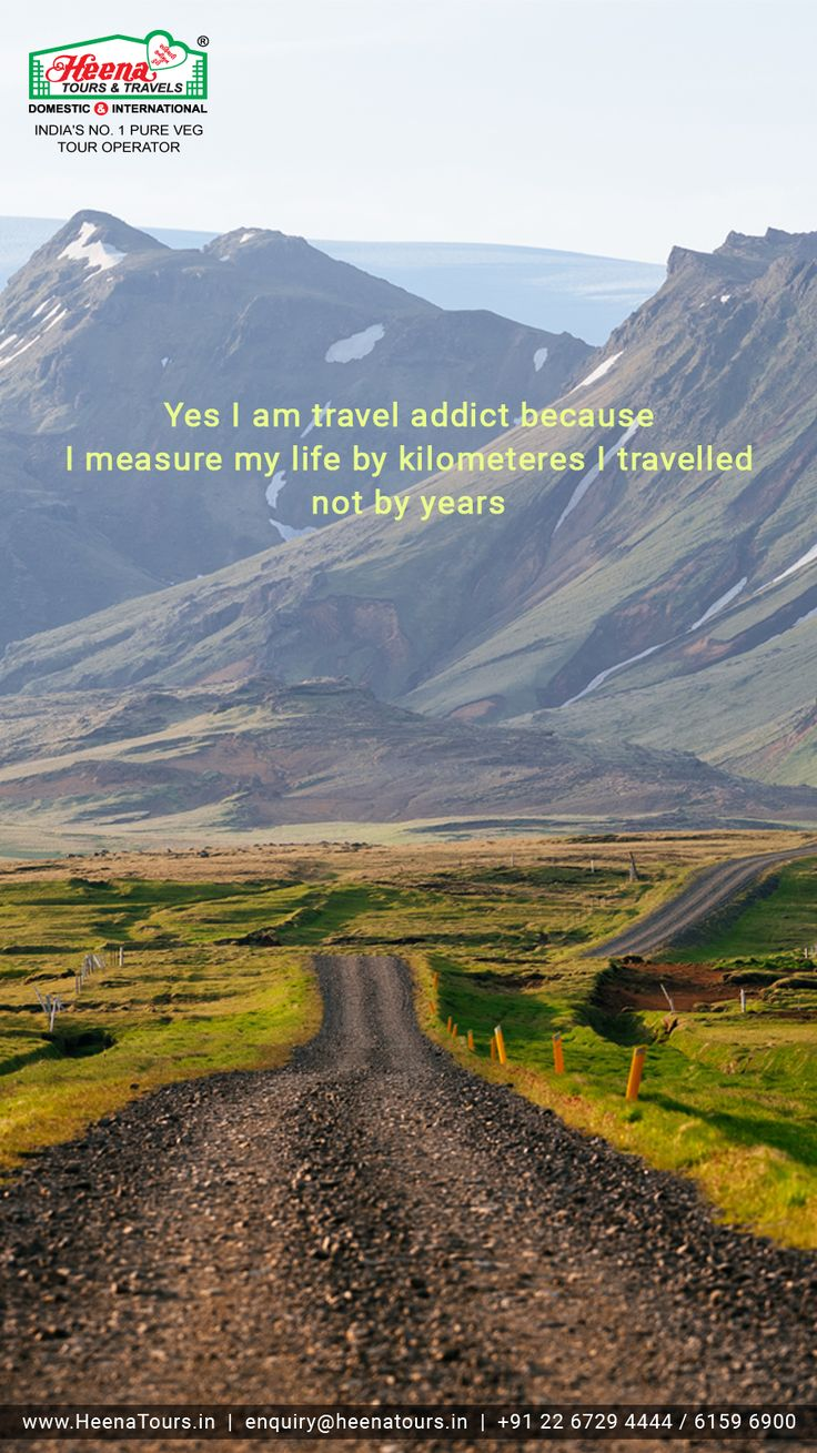 Yes I am a travel addict because I measure my life by kilometers I traveled not by years..!!
