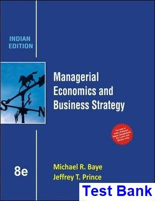Managerial Economics and Business Strategy 8th Edition Baye Test Bank - Test bank, Solutions manual, exam bank, quiz bank, answer key for textbook download instantly!