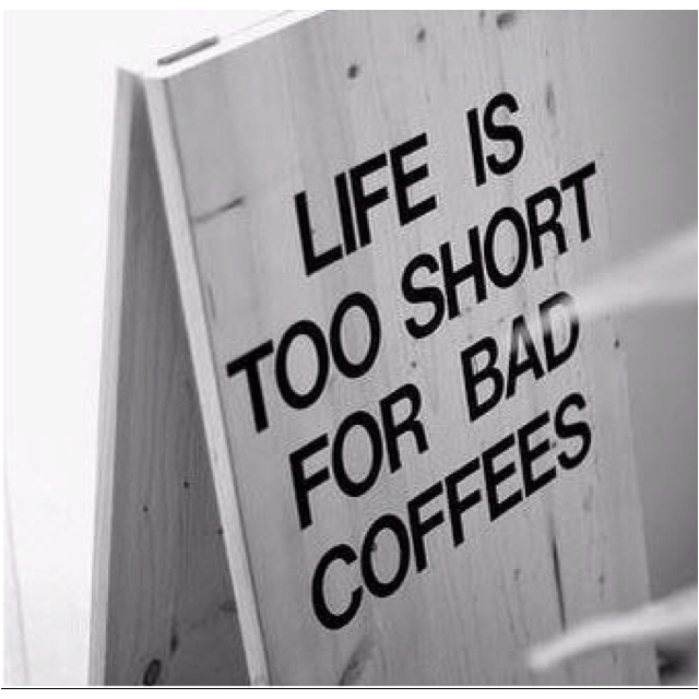 life is too short for bad coffeethis should b my life motto