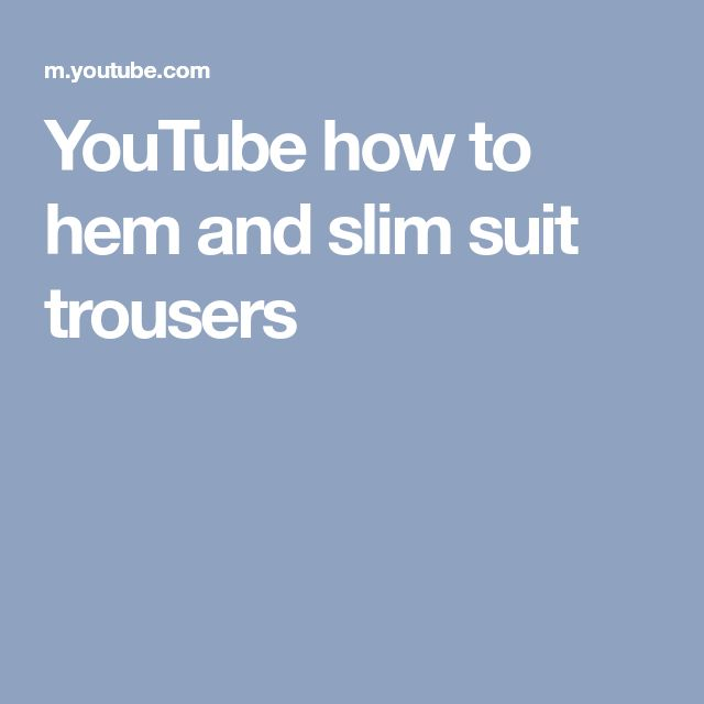 YouTube how to hem and slim suit trousers