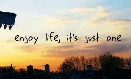 Enjoy life. Its just one... | Enjoy your life, Happy ...