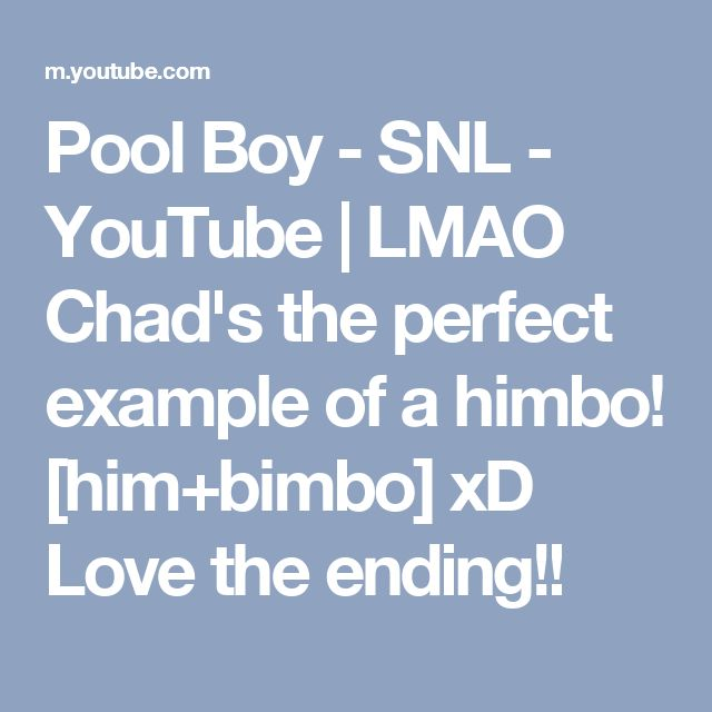 Pool Boy - SNL - YouTube | Ft. Tina Fey | LMAO Chad's the perfect example of a himbo! [him+bimbo] xD Love the ending!!