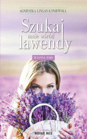 """Agnieszka Lingas-Łoniewska, """"Szukaj mnie wśród lawendy. T. 1, Zuzanna"""", Novae Res, Gdynia 2014. 227 stron"""