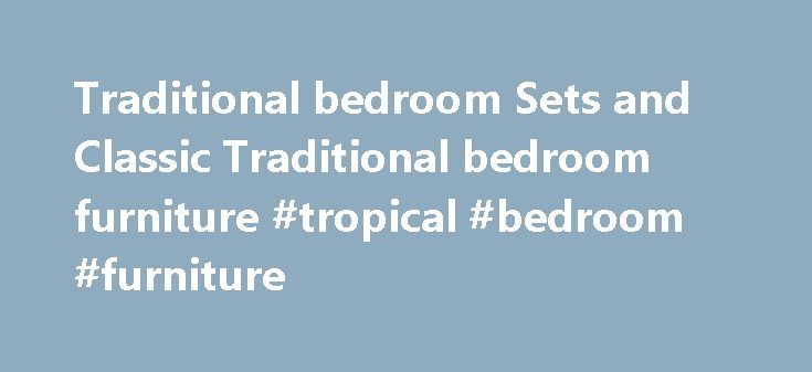 Traditional bedroom Sets and Classic Traditional bedroom furniture #tropical #bedroom #furniture http://bedrooms.remmont.com/traditional-bedroom-sets-and-classic-traditional-bedroom-furniture-tropical-bedroom-furniture/  #classic bedroom furniture # Traditional bedroom Sets and Classic Traditional bedroom furniture Traditional Bedroom Sets Traditional Bedroom furniture has continued to charm and attract people who are looking for taste [...]