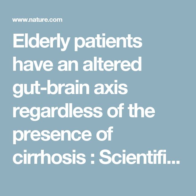 Elderly patients have an altered gut-brain axis regardless of the presence of cirrhosis : Scientific Reports