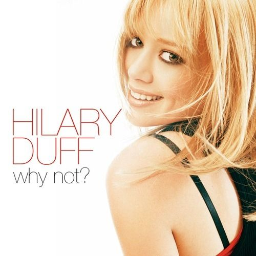 Hilary Duff - Why Not?