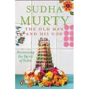 The Old Man & his God by Sudha Murthy......