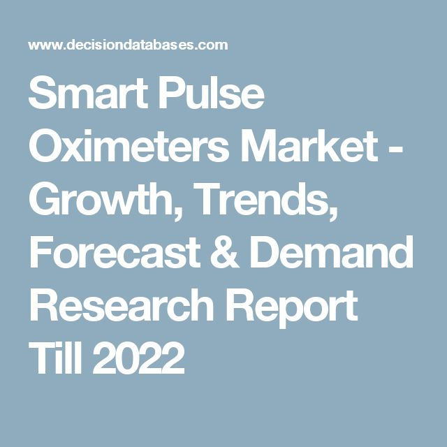Smart Pulse Oximeters Market - Growth, Trends, Forecast & Demand Research Report Till 2022
