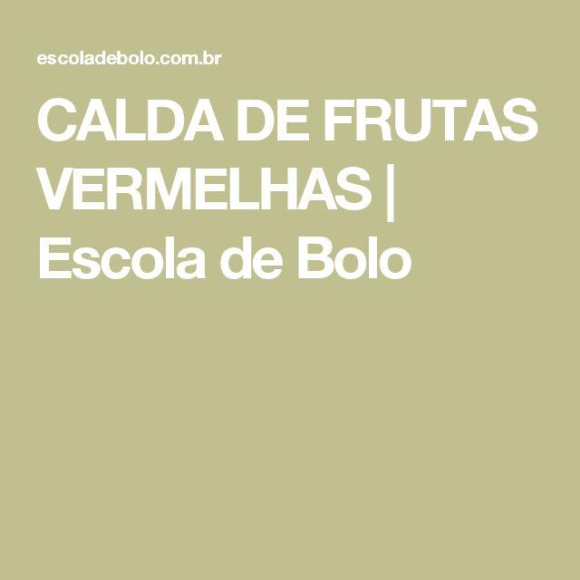 CALDA DE FRUTAS VERMELHAS | Escola de Bolo