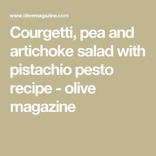 Courgetti, pea and artichoke salad with pistachio pesto recipe - olive magazine