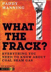 Coal seam gas fracking.