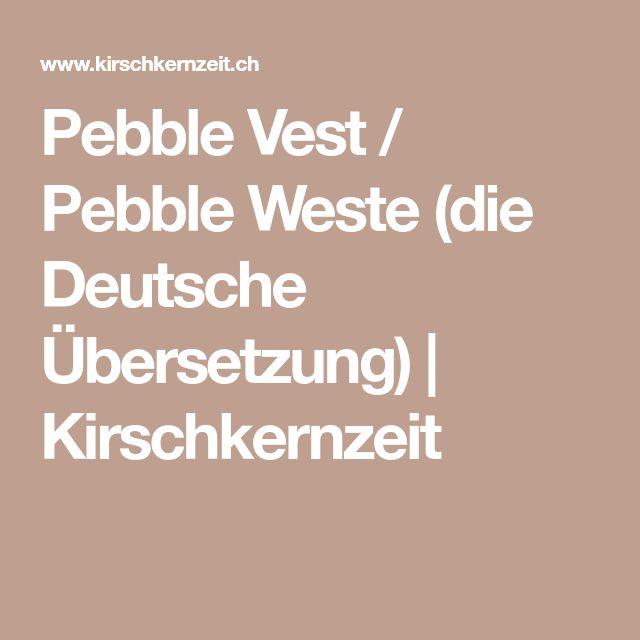 Pebble Vest / Pebble Weste (die Deutsche Übersetzung) | Kirschkernzeit