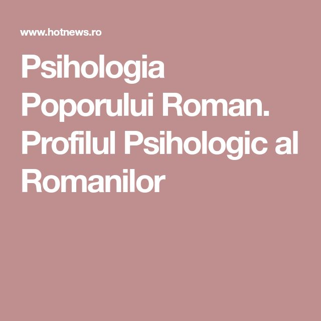Psihologia Poporului Roman. Profilul Psihologic al Romanilor