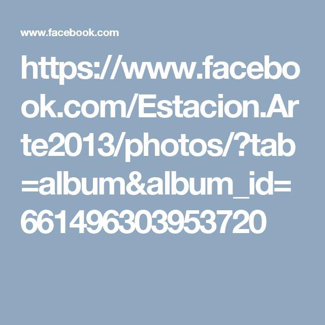 https://www.facebook.com/Estacion.Arte2013/photos/?tab=album&album_id=661496303953720